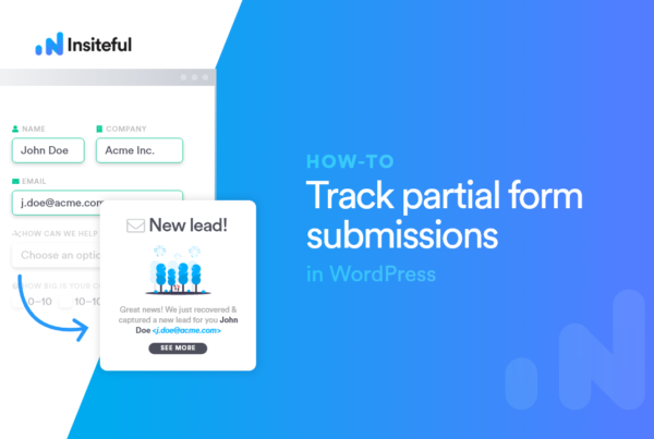 Track partial form entries in WordPress | Capture 100% of leads | No-code form tracking | Insiteful